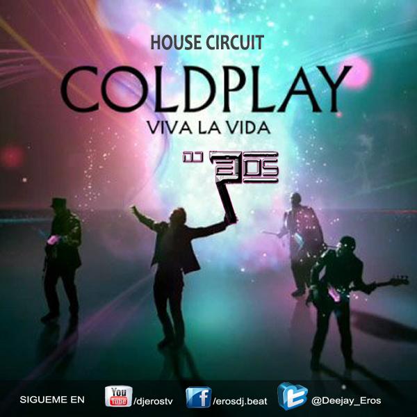 Dj Eros Ft Coldplay - Viva La Vida (House Circuit Edit 2012)